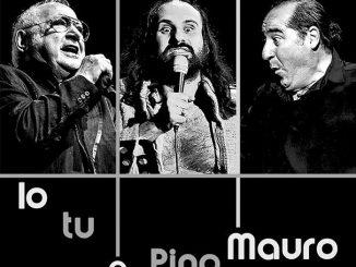 Alt text Io Tu e Pino Mauro